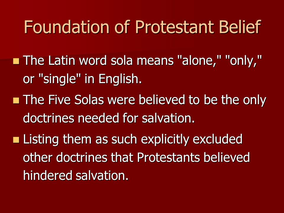 Foundation of Protestant Belief The Latin word sola means alone, only, or single in English.