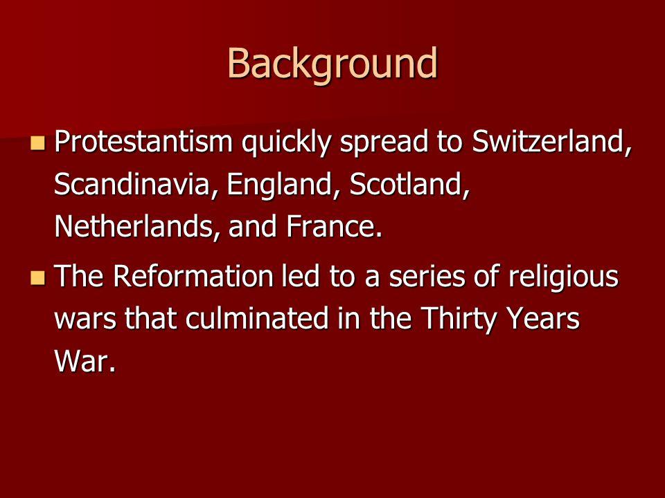 Background Protestantism quickly spread to Switzerland, Scandinavia, England, Scotland, Netherlands, and France. Protestantism quickly spread to Switz
