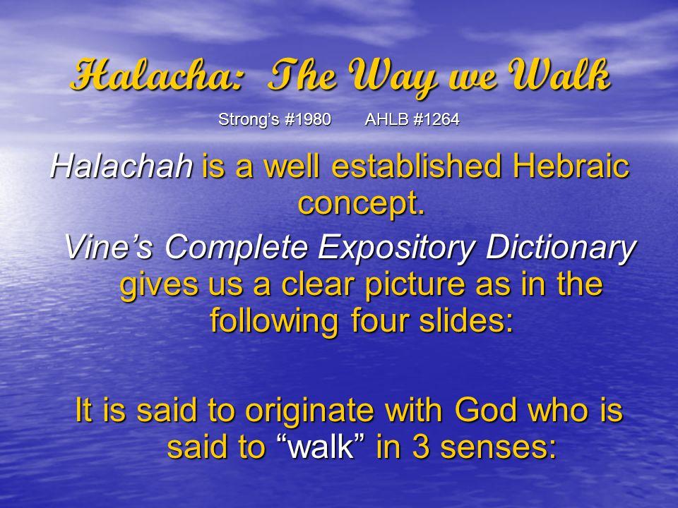 Halacha: The Way we Walk Strong's #1980 AHLB #1264 Halachah is a well established Hebraic concept.