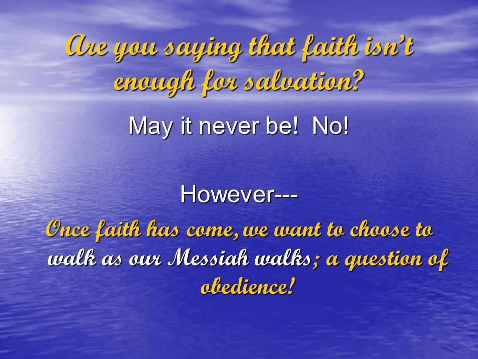 Are you saying that faith isn't enough for salvation.