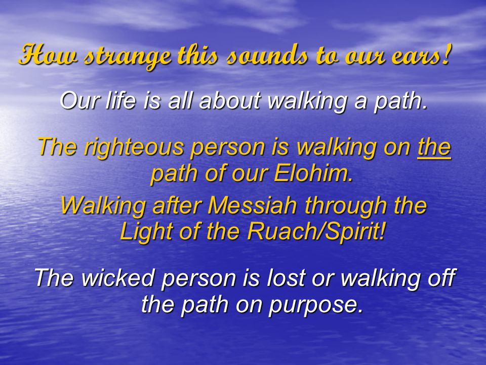 How strange this sounds to our ears. Our life is all about walking a path.