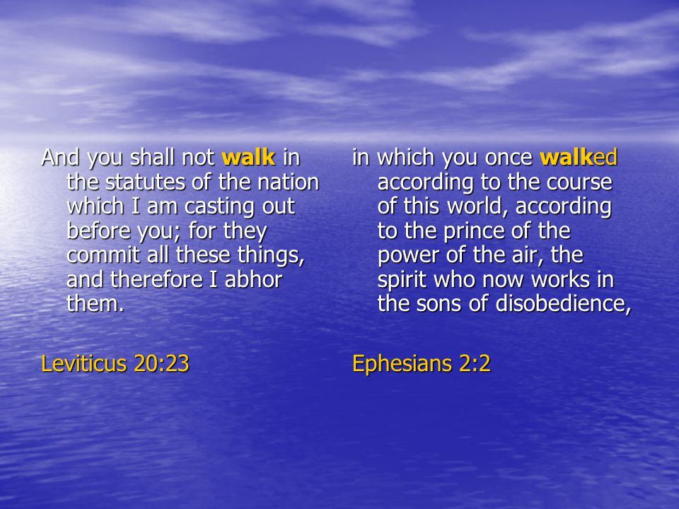 And you shall not walk in the statutes of the nation which I am casting out before you; for they commit all these things, and therefore I abhor them.