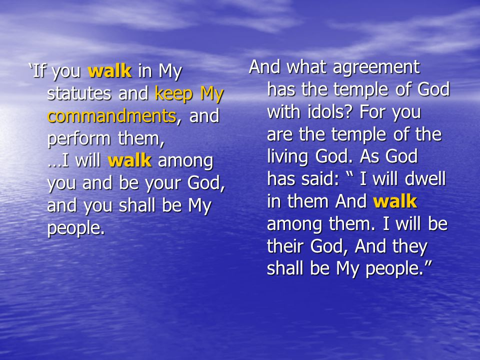 'If you walk in My statutes and keep My commandments, and perform them, …I will walk among you and be your God, and you shall be My people.