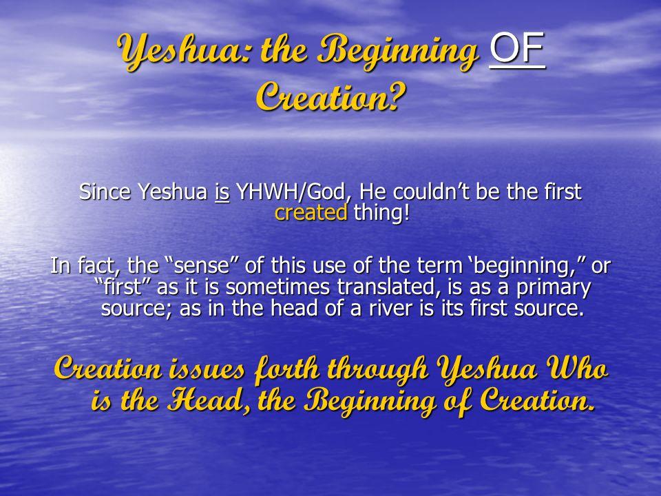 Yeshua: the Beginning OF Creation.