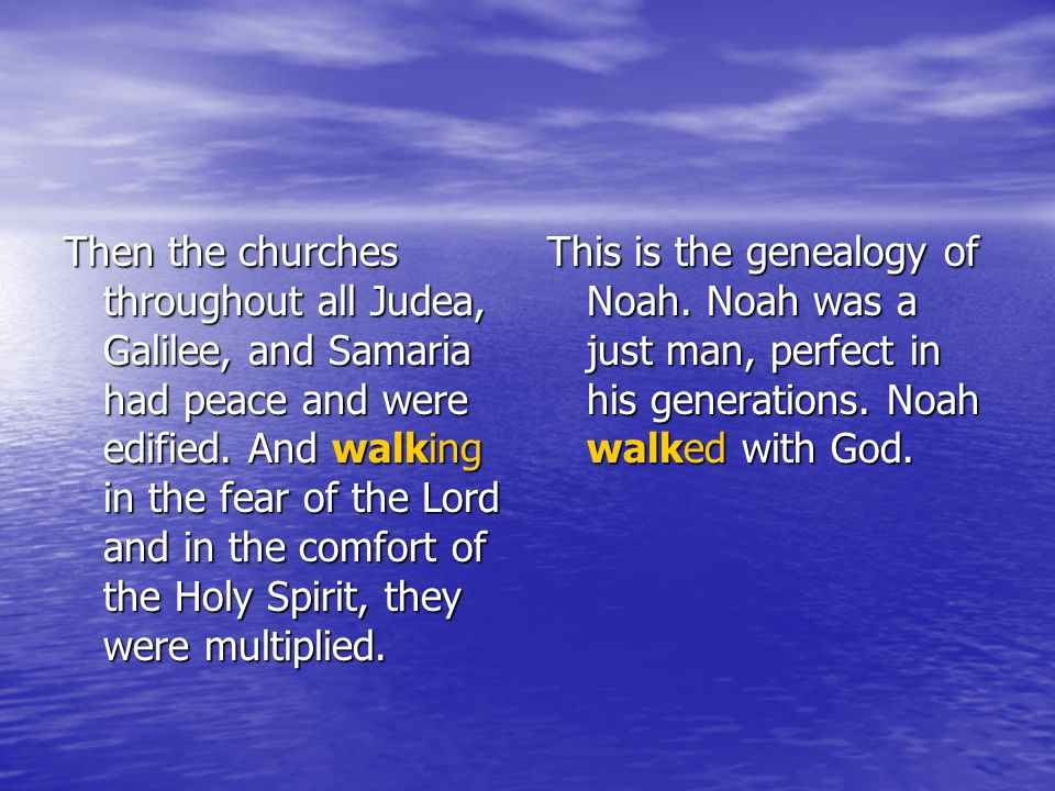 Then the churches throughout all Judea, Galilee, and Samaria had peace and were edified.