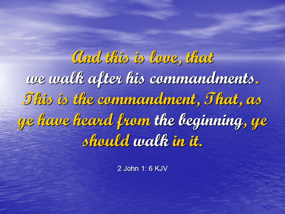 And this is love, that we walk after his commandments.