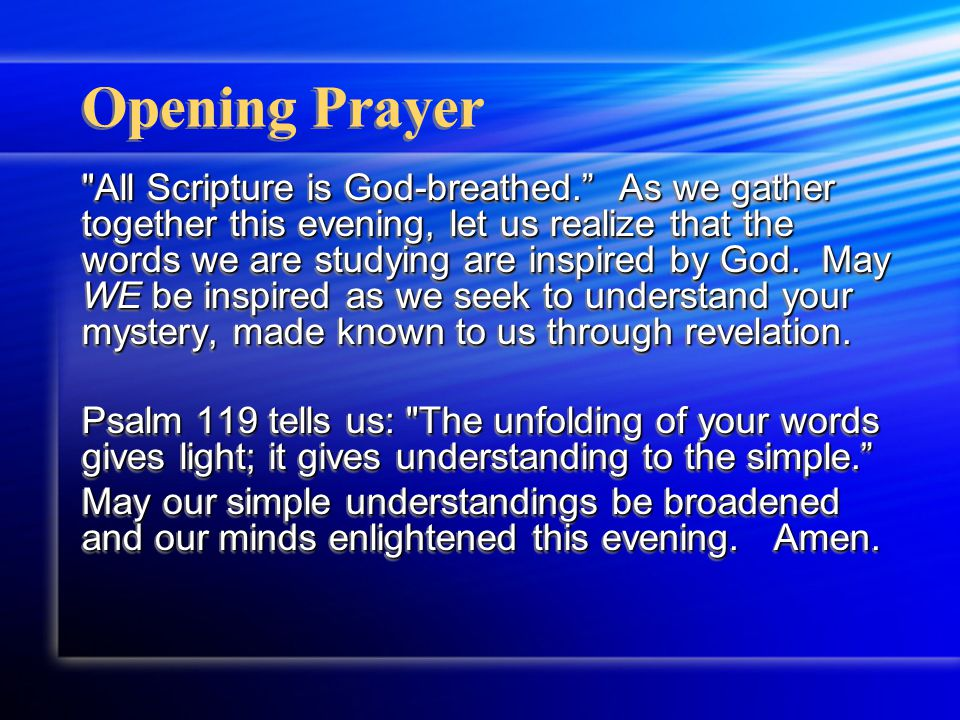 Opening Prayer All Scripture is God-breathed. As we gather together this evening, let us realize that the words we are studying are inspired by God.
