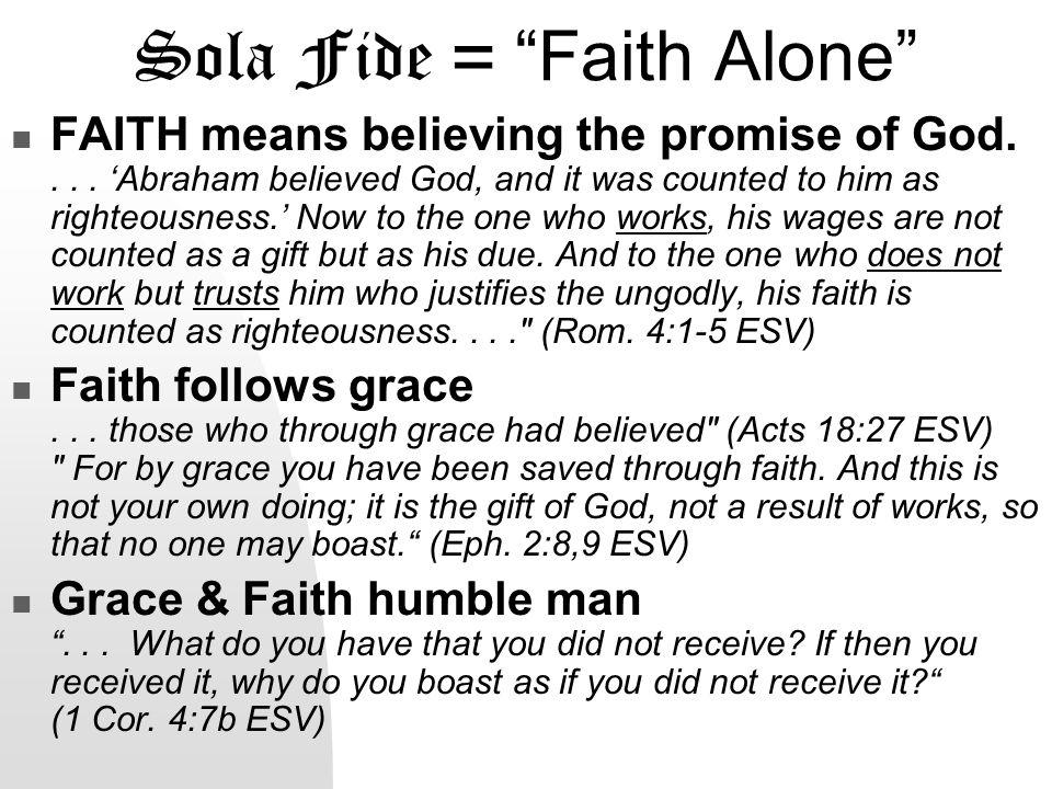 Sola Gratia = Grace Alone GRACE means unmerited favor.