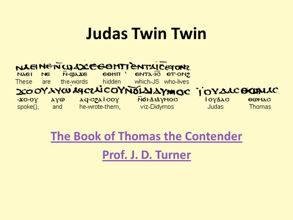 Judas Twin Twin The Book of Thomas the Contender Prof. J. D. Turner