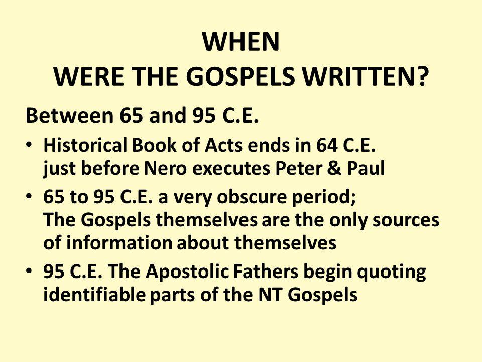 WHEN WERE THE GOSPELS WRITTEN. Between 65 and 95 C.E.