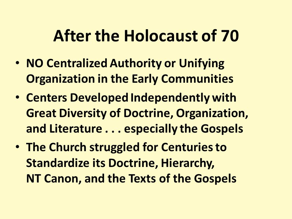 After the Holocaust of 70 NO Centralized Authority or Unifying Organization in the Early Communities Centers Developed Independently with Great Diversity of Doctrine, Organization, and Literature...