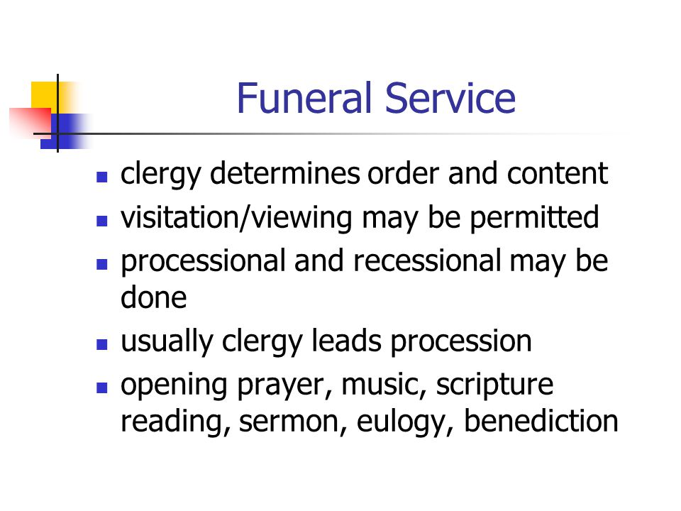 Funeral Service clergy determines order and content visitation/viewing may be permitted processional and recessional may be done usually clergy leads procession opening prayer, music, scripture reading, sermon, eulogy, benediction