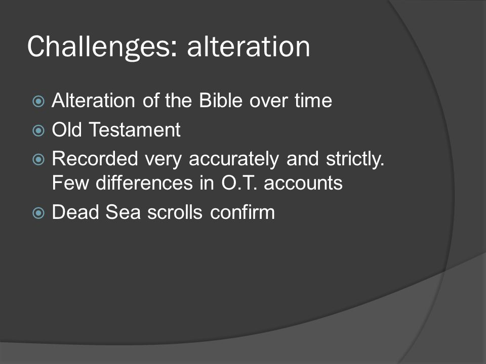 Challenges: alteration  Alteration of the Bible over time  Old Testament  Recorded very accurately and strictly.