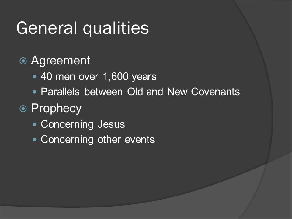 General qualities  Agreement 40 men over 1,600 years Parallels between Old and New Covenants  Prophecy Concerning Jesus Concerning other events