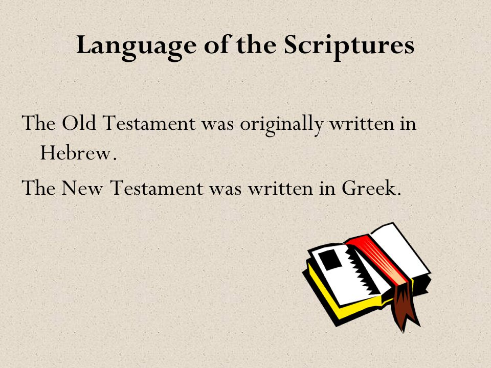 Language of the Scriptures The Old Testament was originally written in Hebrew.