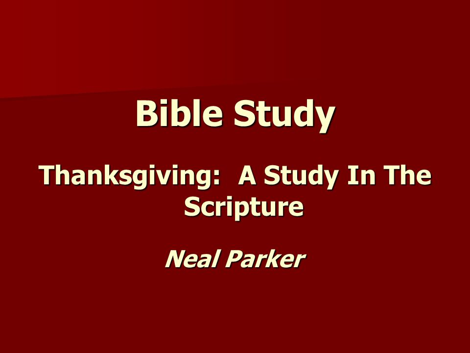 Bible Study Thanksgiving: A Study In The Scripture Neal Parker