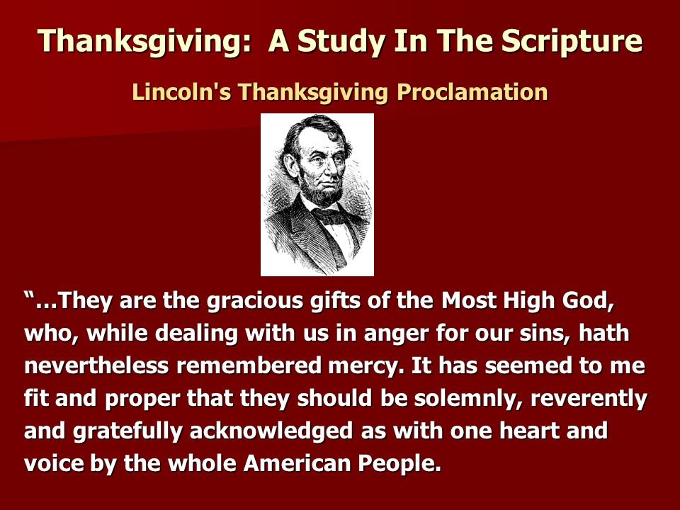 Lincoln s Thanksgiving Proclamation …They are the gracious gifts of the Most High God, who, while dealing with us in anger for our sins, hath nevertheless remembered mercy.