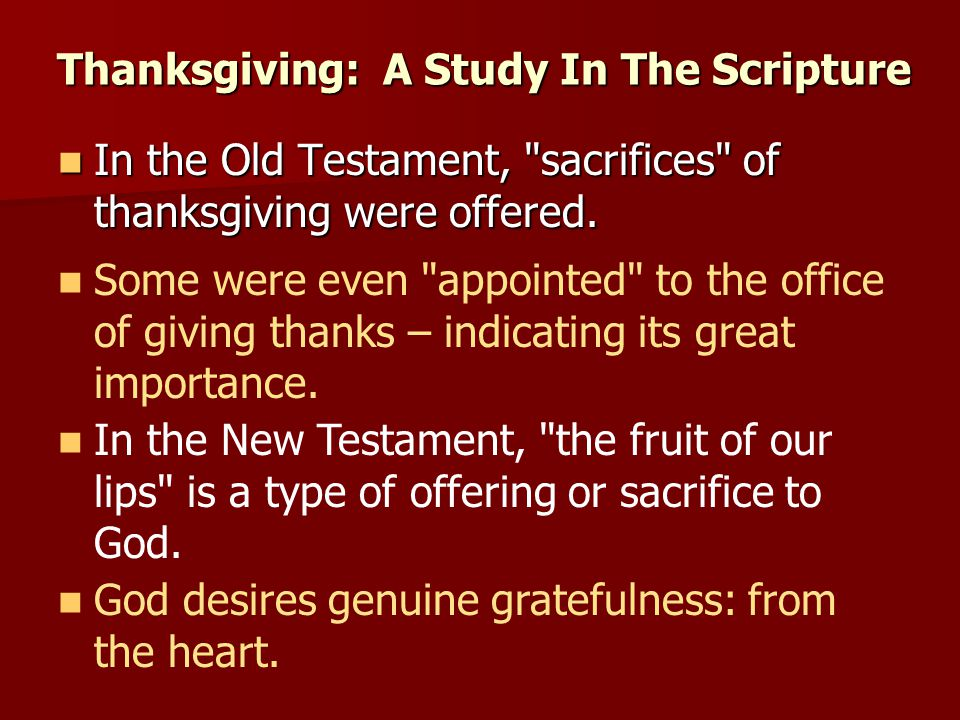 Leviticus 22:29-30; 7:12-13, 15 Leviticus 22:29-30; 7:12-13, 15 Thanksgiving: A Study In The Scripture  II Chronicles 29:31 Hezekiah Restores Temple Worship Psalm 50:14-15, 23 Psalm 50:14-15, 23 I Chronicles 16:4, 41 I Chronicles 16:4, 41 II Chronicles 31:2 II Chronicles 31:2