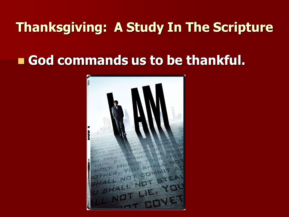 Psalm 97:12 Psalm 97:12 Thanksgiving: A Study In The Scripture Psalm 100:4-5 Psalm 100:4-5 Ephesians 5:3-5, 18-21 Ephesians 5:3-5, 18-21 Colossians 1:12-13, 3:16-17; 4:2 Colossians 1:12-13, 3:16-17; 4:2