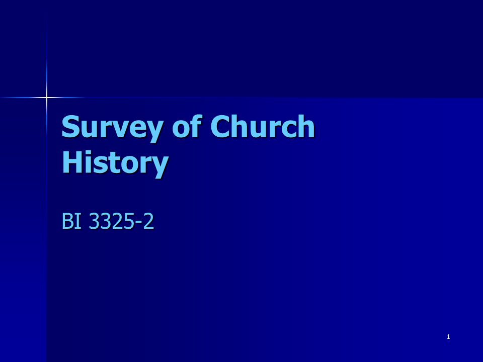 1 Survey of Church History BI 3325-2