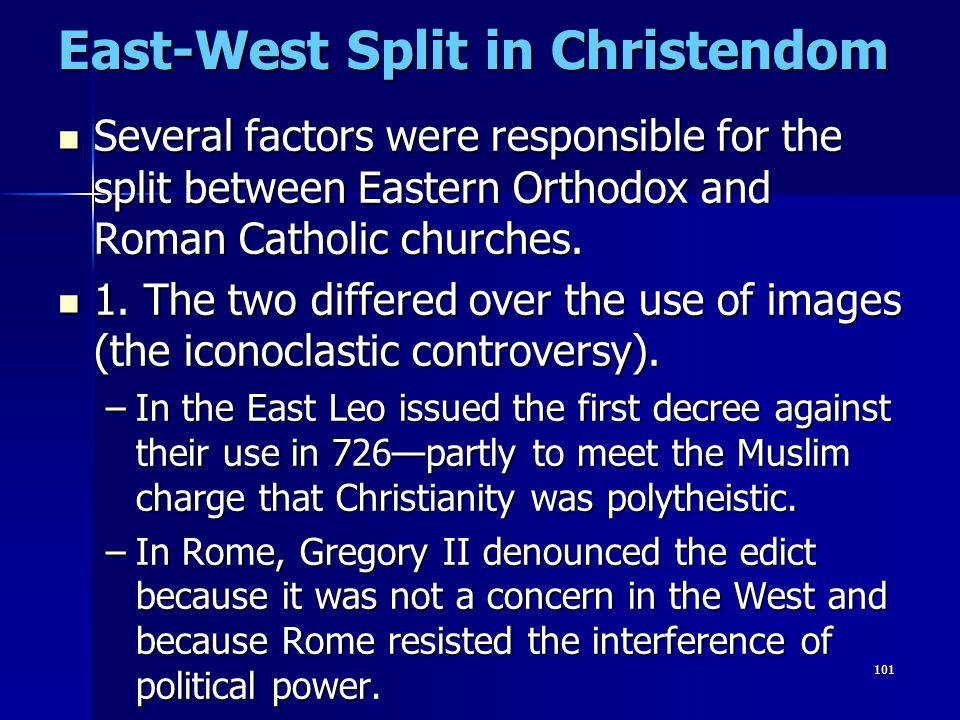101 East-West Split in Christendom Several factors were responsible for the split between Eastern Orthodox and Roman Catholic churches. Several factor