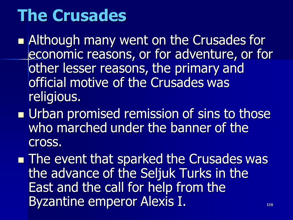 116 The Crusades Although many went on the Crusades for economic reasons, or for adventure, or for other lesser reasons, the primary and official moti
