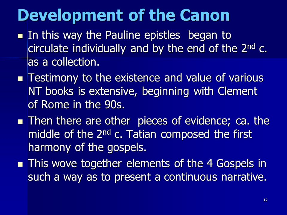 12 Development of the Canon In this way the Pauline epistles began to circulate individually and by the end of the 2 nd c. as a collection. In this wa