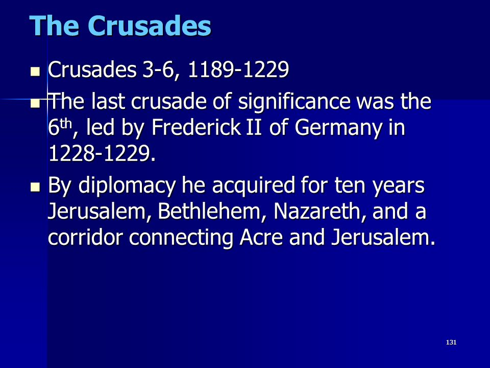 131 The Crusades Crusades 3-6, 1189-1229 Crusades 3-6, 1189-1229 The last crusade of significance was the 6 th, led by Frederick II of Germany in 1228