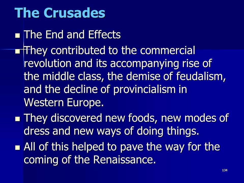 134 The Crusades The End and Effects The End and Effects They contributed to the commercial revolution and its accompanying rise of the middle class,