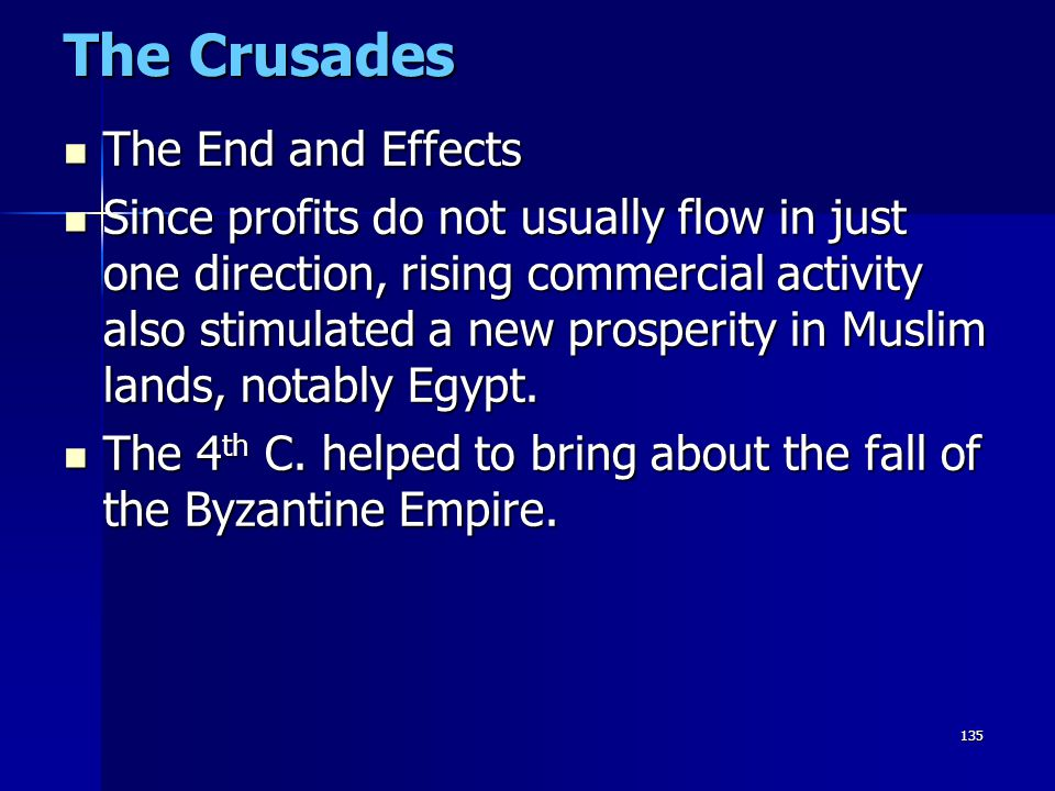 135 The Crusades The End and Effects The End and Effects Since profits do not usually flow in just one direction, rising commercial activity also stim