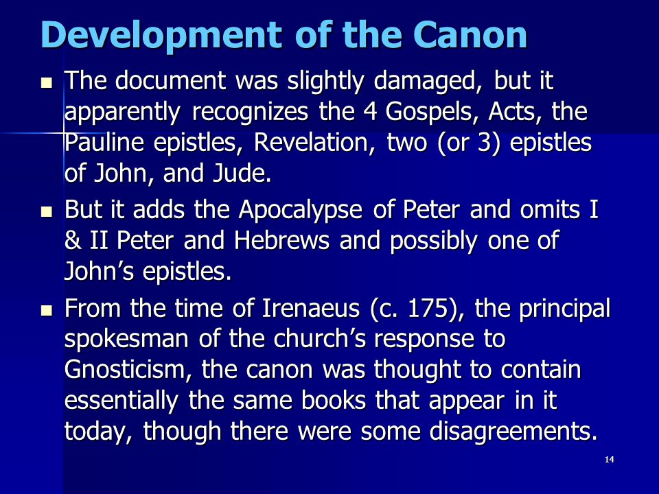 14 Development of the Canon The document was slightly damaged, but it apparently recognizes the 4 Gospels, Acts, the Pauline epistles, Revelation, two