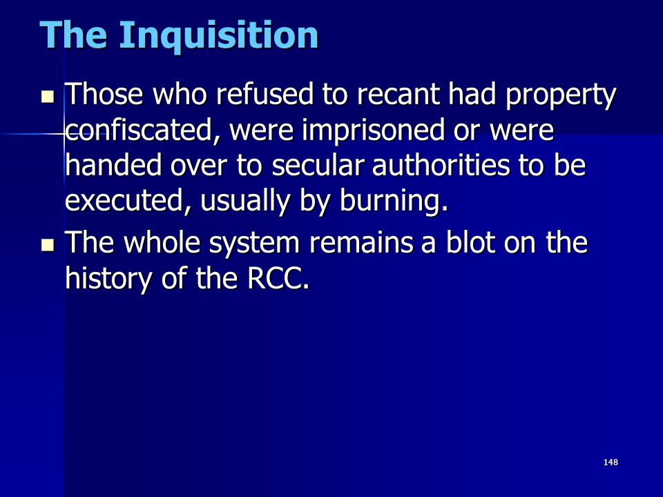 148 The Inquisition Those who refused to recant had property confiscated, were imprisoned or were handed over to secular authorities to be executed, u