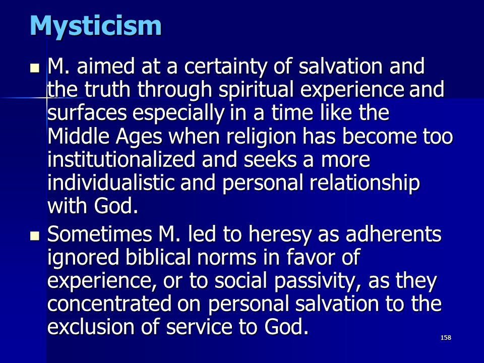 158Mysticism M. aimed at a certainty of salvation and the truth through spiritual experience and surfaces especially in a time like the Middle Ages wh