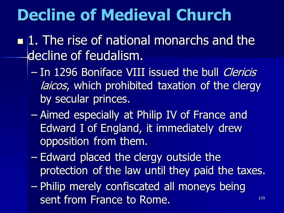 173 Decline of Medieval Church 1. The rise of national monarchs and the decline of feudalism. 1. The rise of national monarchs and the decline of feud