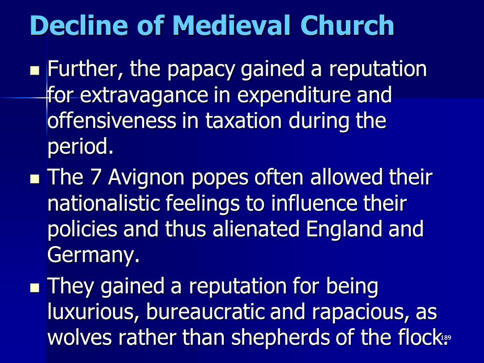 189 Decline of Medieval Church Further, the papacy gained a reputation for extravagance in expenditure and offensiveness in taxation during the period