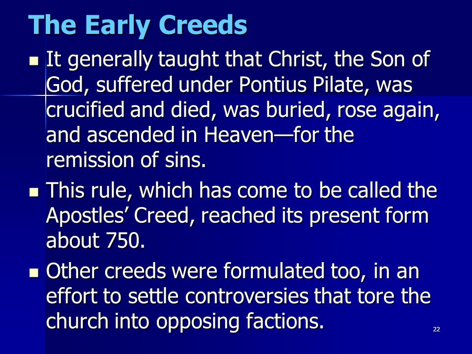 22 The Early Creeds It generally taught that Christ, the Son of God, suffered under Pontius Pilate, was crucified and died, was buried, rose again, an