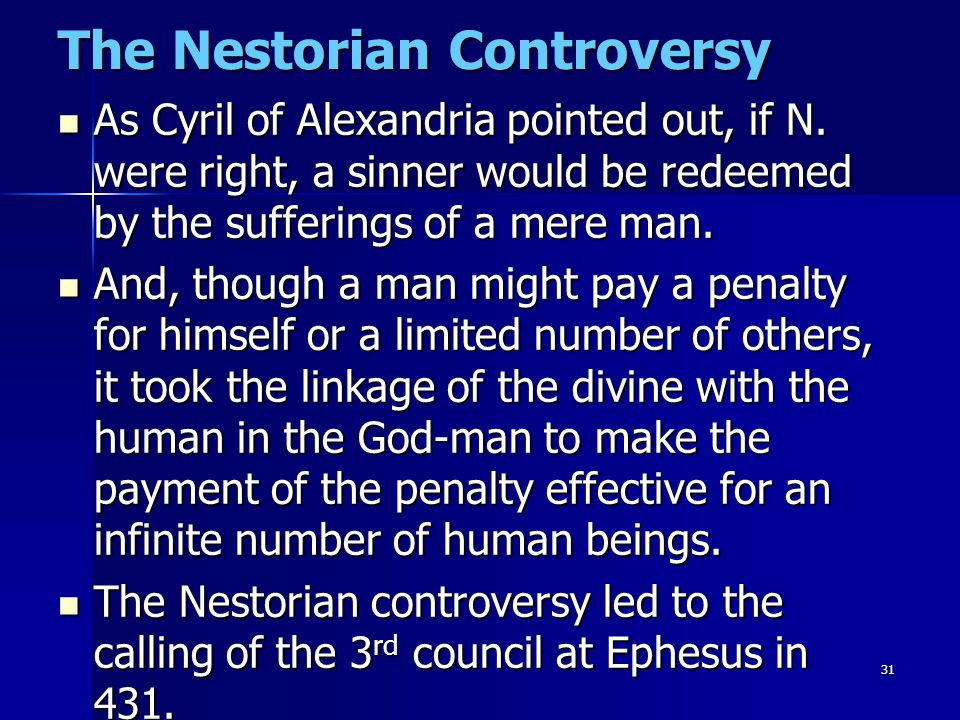 31 The Nestorian Controversy As Cyril of Alexandria pointed out, if N. were right, a sinner would be redeemed by the sufferings of a mere man. As Cyri