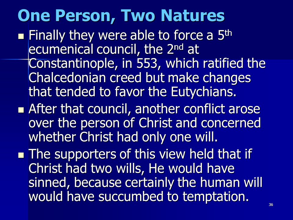 36 One Person, Two Natures Finally they were able to force a 5 th ecumenical council, the 2 nd at Constantinople, in 553, which ratified the Chalcedon