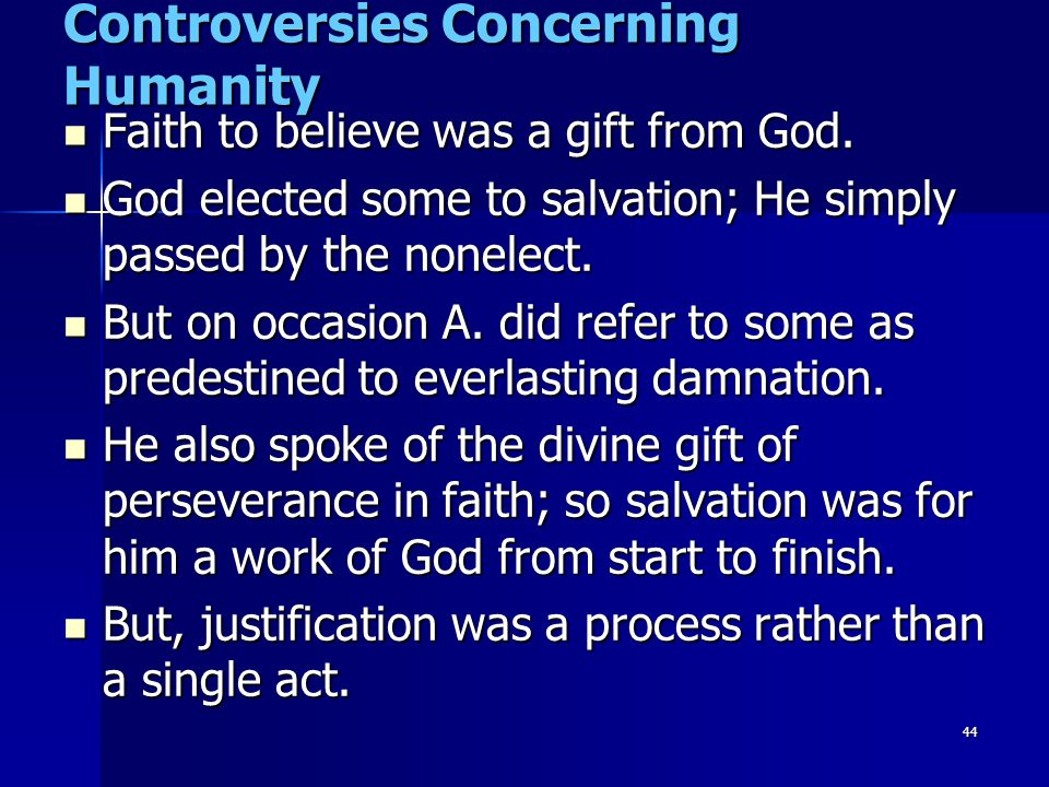 44 Controversies Concerning Humanity Faith to believe was a gift from God. Faith to believe was a gift from God. God elected some to salvation; He sim
