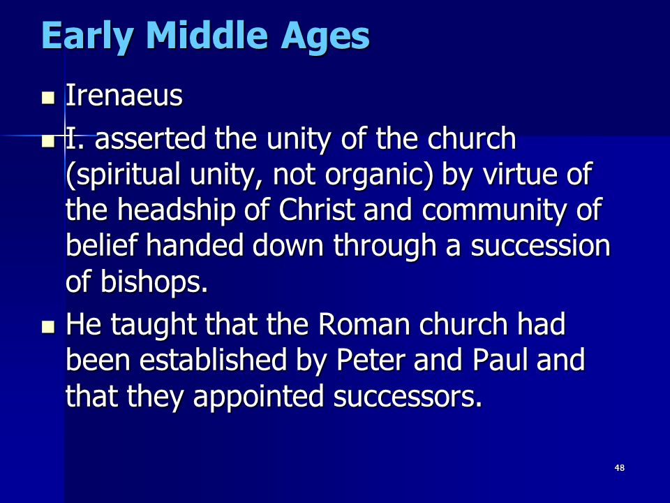 48 Early Middle Ages Irenaeus Irenaeus I. asserted the unity of the church (spiritual unity, not organic) by virtue of the headship of Christ and comm