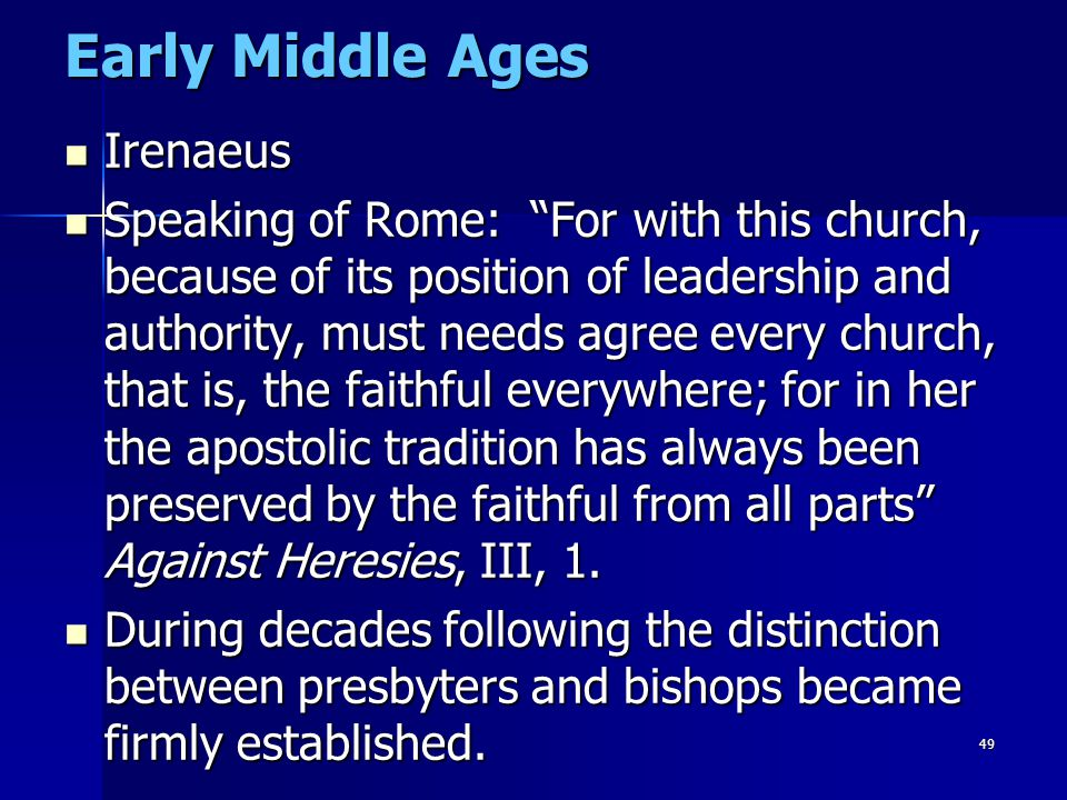 "49 Early Middle Ages Irenaeus Irenaeus Speaking of Rome: ""For with this church, because of its position of leadership and authority, must needs agree"
