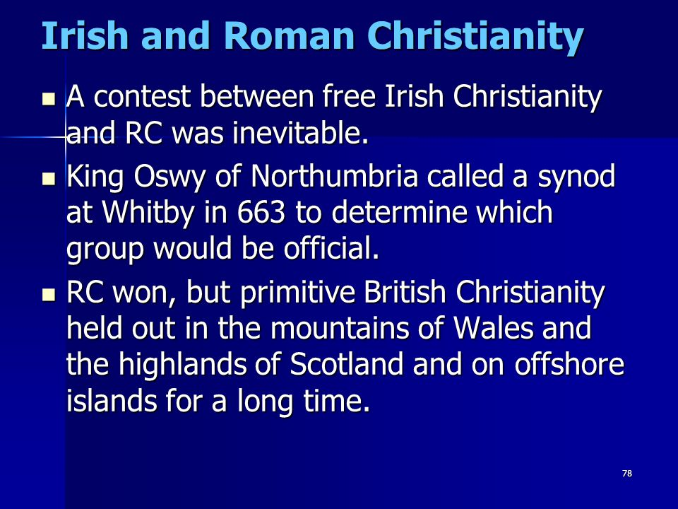 78 Irish and Roman Christianity A contest between free Irish Christianity and RC was inevitable. A contest between free Irish Christianity and RC was