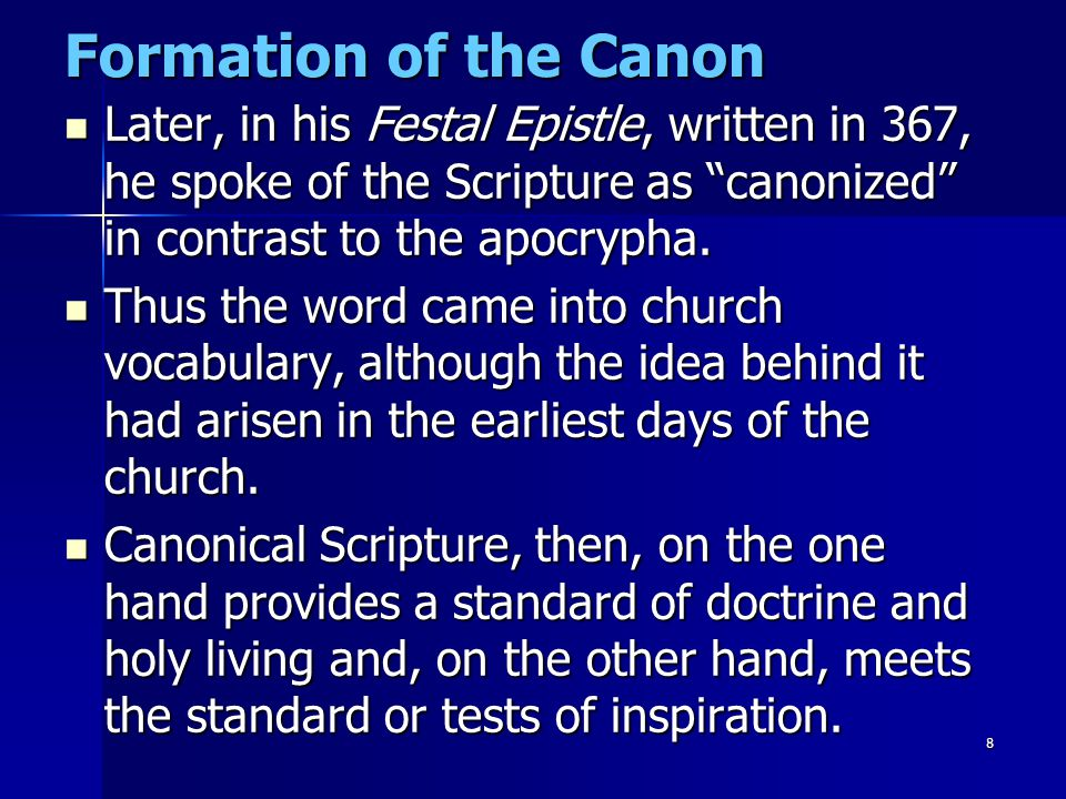 "8 Formation of the Canon Later, in his Festal Epistle, written in 367, he spoke of the Scripture as ""canonized"" in contrast to the apocrypha. Later, i"