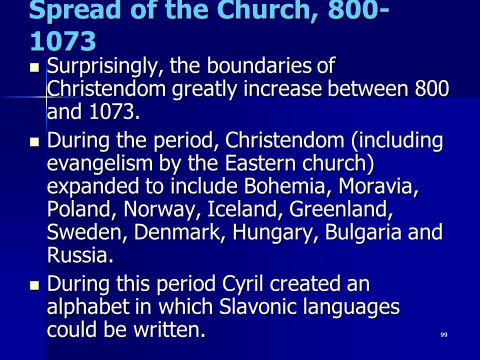 99 Spread of the Church, 800- 1073 Surprisingly, the boundaries of Christendom greatly increase between 800 and 1073. Surprisingly, the boundaries of