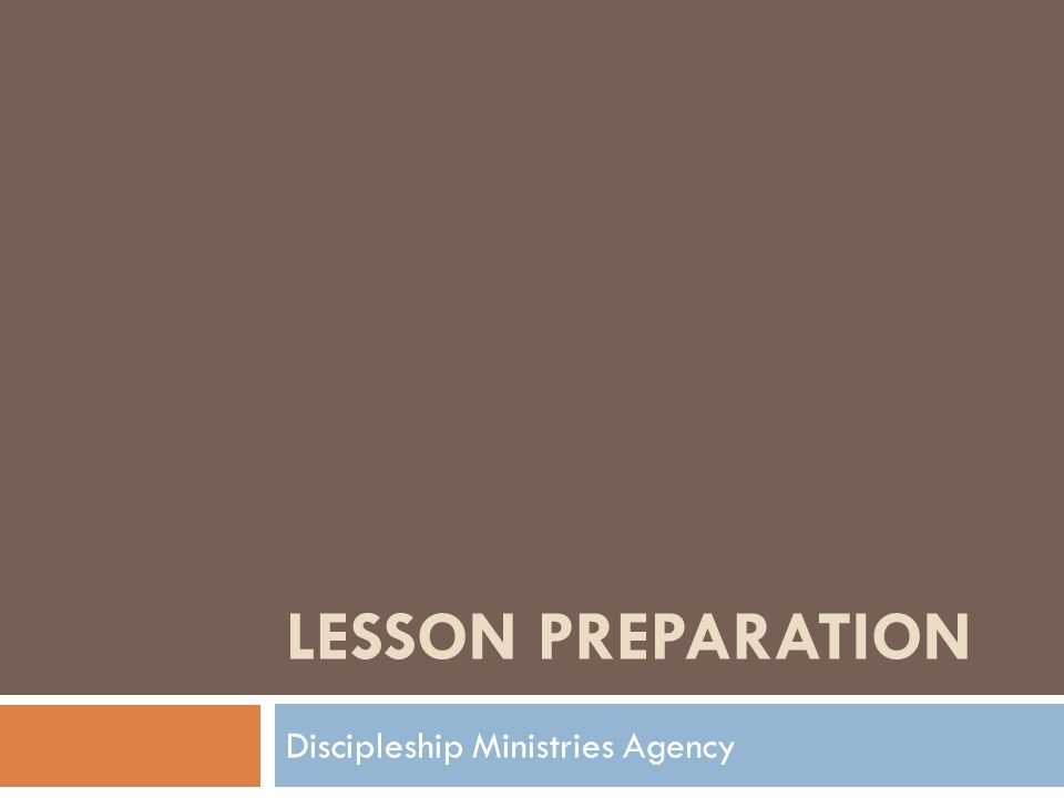 LESSON PREPARATION Discipleship Ministries Agency