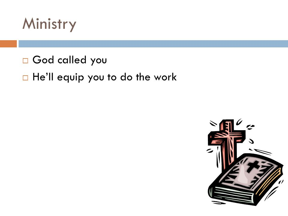 Ministry  God called you  He'll equip you to do the work