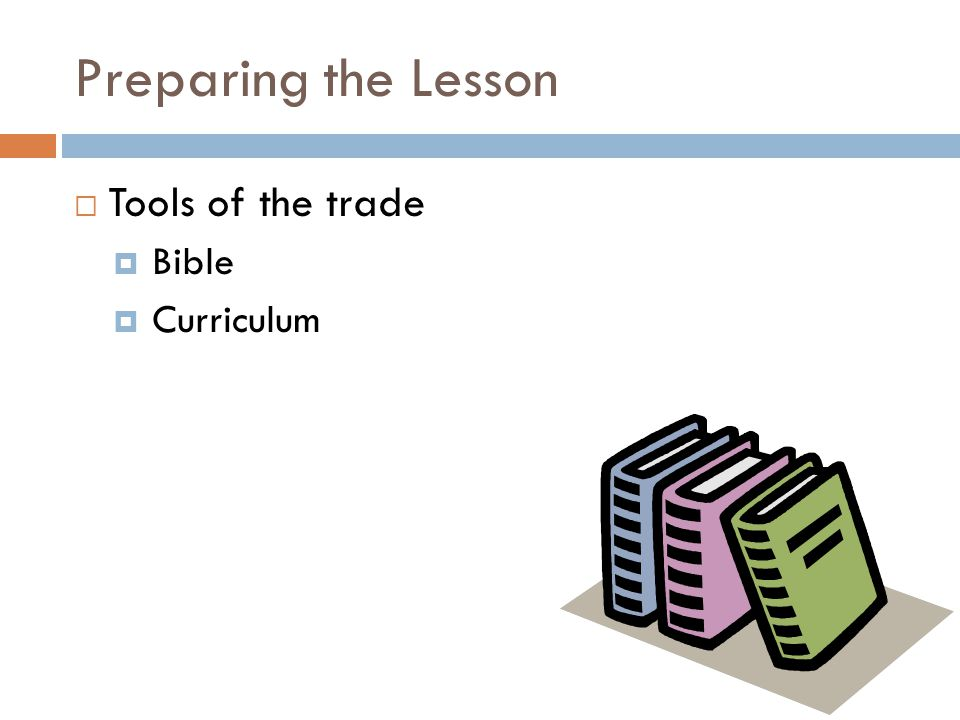 Preparing the Lesson  Tools of the trade  Bible  Curriculum