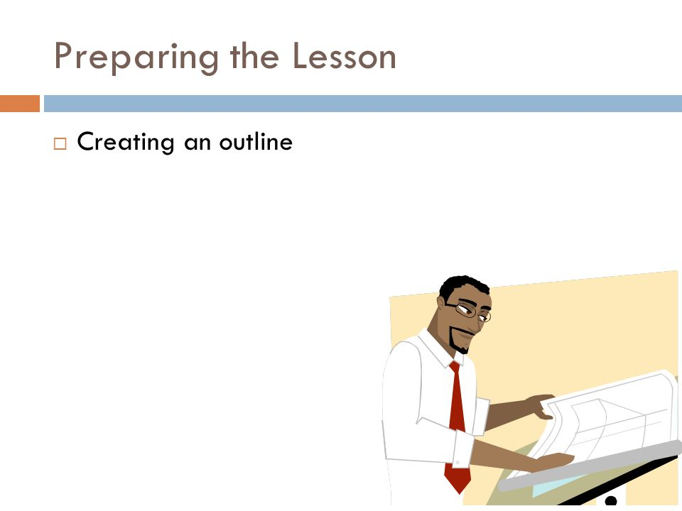 Preparing the Lesson  Creating an outline