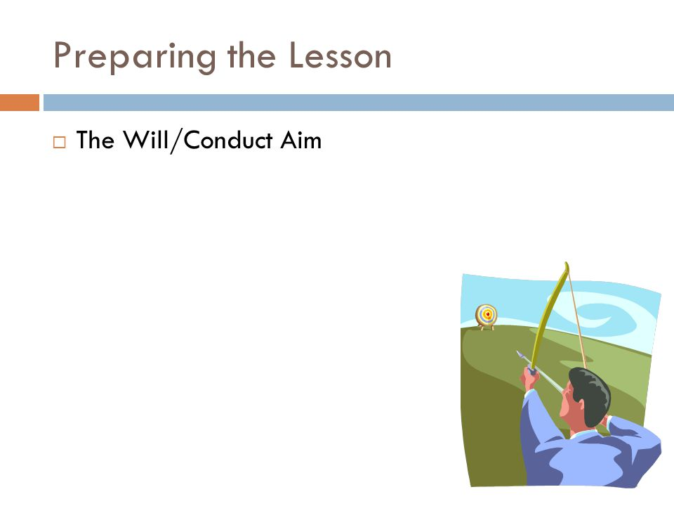 Preparing the Lesson  The Will/Conduct Aim