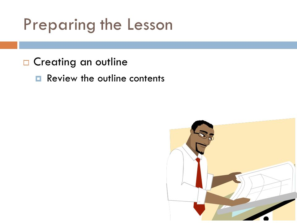 Preparing the Lesson  Creating an outline  Review the outline contents